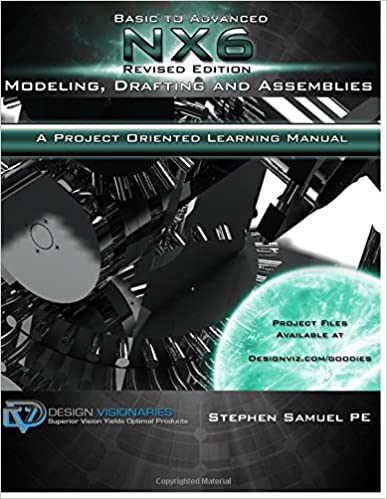 Basic to Advanced NX6 Modeling,Drafting, and Assemblies