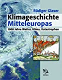 Klimageschichte Mitteleuropas. 1000 Jahre Wetter, Klima, Katastrophen