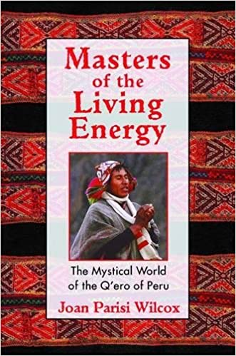 Masters of the Living Energy: The Mystical World of the Qero of Peru 3rd Edition, Revised, Revised Paperback Edition of Keepers of the Ancient Knowledge ...