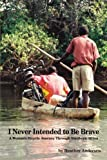 I Never Intended to Be Brave: A Woman's Bicycle Journey Through Southern Africa