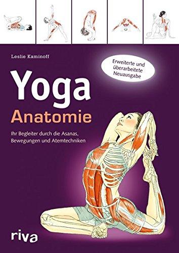 Yoga-Anatomie: Ihr Begleiter durch die Asanas, Bewegungen und ...