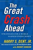 img - for The Great Crash Ahead: Strategies for a World Turned Upside Down by Dent Jr., Harry S. (September 20, 2011) Hardcover book / textbook / text book