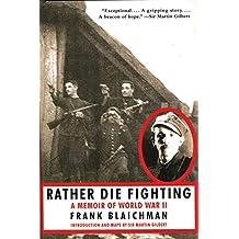 Rather Die Fighting: A Memoir of World War II