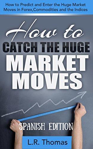 Descargar Libro Cómo Cazar Enormes Movimientos Del Mercado: Cómo Predecir Y Entrar En Los Grandes Movimientos De Forex, Materias Primas E Índices. Lr Thomas