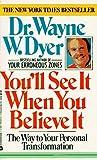 You'll See It When You Believe It, Wayne W. Dyer, 038070658X