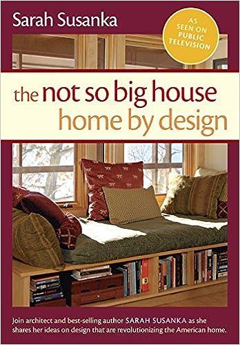 The Not So Big House: Home By Design (Susanka): 9781600850714: Amazon.com:  Books