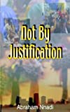 img - for Not by Justification book / textbook / text book