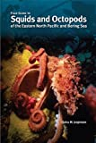Field Guide to Squids and Octopods of the Eastern North Pacific and Bering Sea, Elaina M. Jorgensen, 1566121396