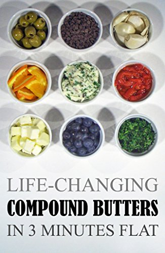Life-Changing Compound Butters: In 3 Minutes Flat (Grace Légere Cookbooks Book 1) by Grace Légere