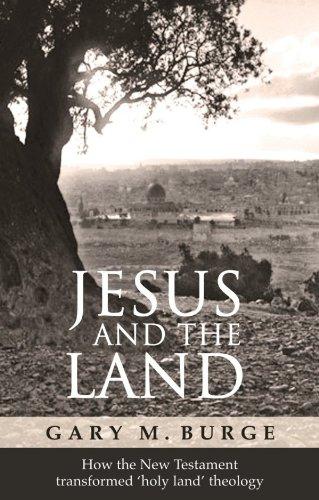 Jesus and the Land: How the New Testament transformed holy land theology