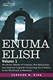 Enuma Elish: Volume 1: The Seven Tablets of Creation; The Babylonian and Assyrian Legends Concerning the Creation of the World and