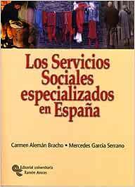 Los Servicios Sociales Especializados En España Manuales: Amazon.es: Alemán Bracho, Carmen, García Serrano, Mercedes: Libros