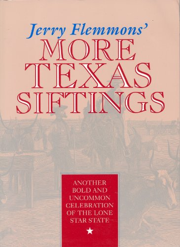 Jerry Flemmons' More Texas Siftings: Another Bold and Uncommon Celebration of the Lone Star State - Jerry Flemmons