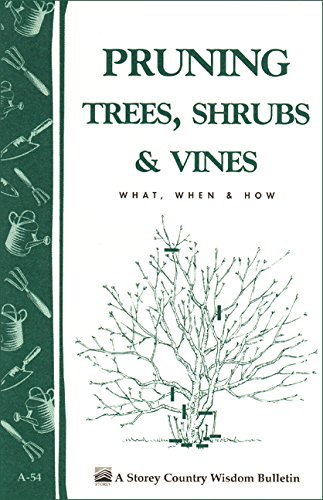 Pruning Trees, Shrubs & Vines: Storey's Country Wisdom Bulletin A-54 (Storey Country Wisdom Bulletin) by [Editors of Garden Way Publishing]