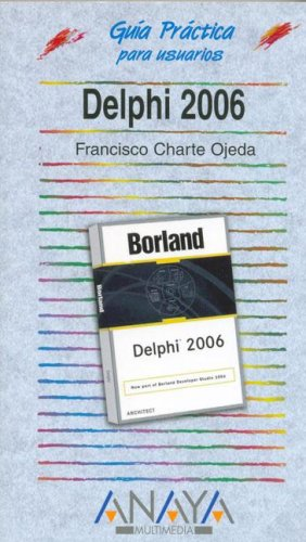 Delphi 2006 (Guia Practica para Usuarios /  Practical Guide for Users) (Spanish Edition) by Anaya Multimedia-Anaya Interactiva