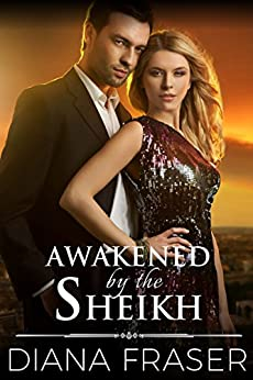 Awakened by the Sheikh (Desert Kings Book 4) by [Fraser, Diana]