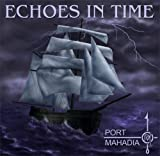 Echoes in Time by Port Mahadia (2013-05-03)