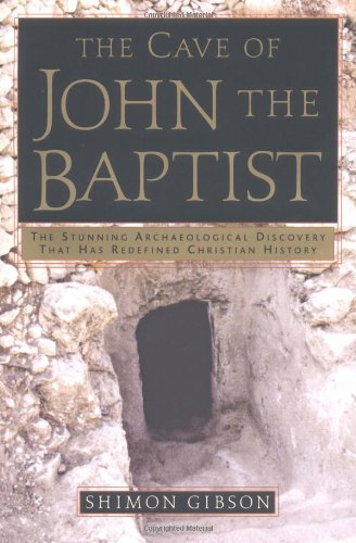 Download The Cave of John the Baptist: The Stunning Archaeological Discovery that has Redefined Christian History PDF