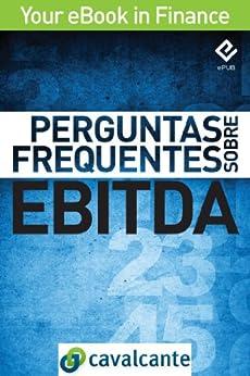 Perguntas Frequentes Sobre EBITDA (Your eBook in Finance Livro 1) por [Cavalcante]