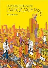 Derniers Tests avant l'apocalypse par Tom Kaczynski
