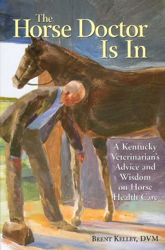 Horse Health Care - The Horse Doctor Is In: A Kentucky Veterinarian's Advice and Wisdom on Horse Health Care
