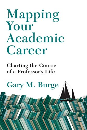 Mapping Your Academic Career Charting the Course of a Professor's Life
