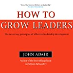 How to Grow Leaders: The Seven Key Principles of Effective Leadership (Bookbytes Executive Summary) | John Adair