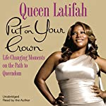 Put on Your Crown: Life-Changing Moments on the Path to Queendom | Queen Latifah