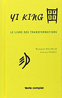 Yi king : Le Livre des transformations (texte complet) par Wilhelm