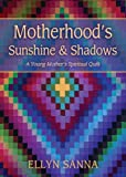 Motherhood's Sunshine and Shadows, Ellyn Sanna, 1625240074