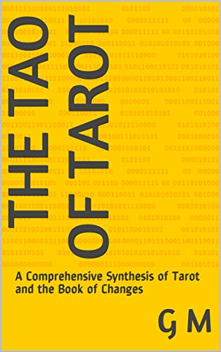 The Tao of Tarot: A Comprehensive Synthesis of Tarot and the Book of Changes