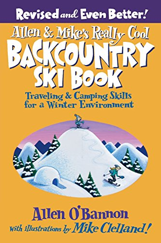 Pdf Travel Allen & Mike's Really Cool Backcountry Ski Book, Revised and Even Better!: Traveling & Camping Skills For A Winter Environment (Allen & Mike's Series)