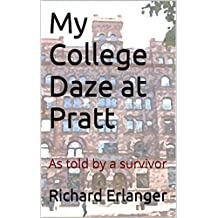 My College Daze at Pratt: As told by a survivor (New York-Ya Gotta Love It Book 5)