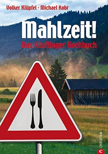 Mahlzeit!: Kluftingers Allgäu-Kochbuch Gebundenes Buch – 25. Juni 2014 Volker Klüpfel Michael Kobr Sabine Mader Ulrike Schmid