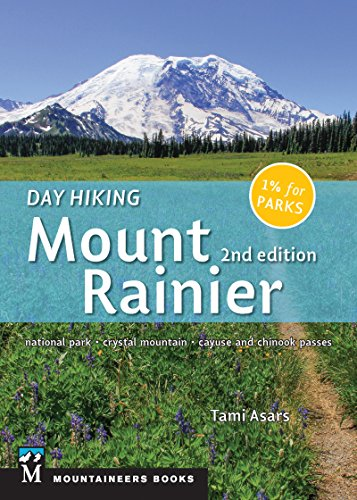 Day Hiking: Mount Rainier: National Park, Crystal Mountain, Cayuse and Chinook Passes