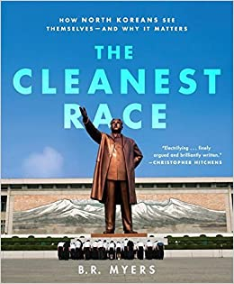 the cleanest race how north koreans see themselves and why it matters b r myers amazoncom books