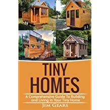 Tiny Homes: Build your Tiny Home, Live Off Grid in your Tiny house today, become a minamilist and travel in your micro shelter! With Floor plans