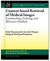 Content-based Retrieval of Medical Images: Landmarking, Indexing, and Relevance Feedback (Synthesis Lectures on Biomedical Engineering)