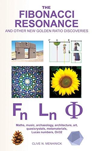 The Fibonacci Resonance And Other New Golden Ratio Discoveries: Maths, Music, Archaeology, Architecture, Art, Quasicrystals, Metamaterials, ... (ORI32 Geometry & Crypto-Chromatology Series)