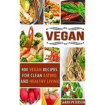 Vegan: 400 Vegan Recipes For Clean Eating and Healthy Living (Vegan Diet, Healthy Living, Natural Food)