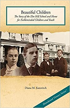Book Beautiful Children: The Story of the ELM Hill School and Home for Feebleminded Children and Youth by Diana M Katovitch (2016-08-19)