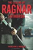 The Legend of Ragnar Lodbrok: Viking King and Warrior