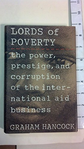 Lords of Poverty: The Power, Prestige, and Corruption of the International Aid Business, Graham Hancock