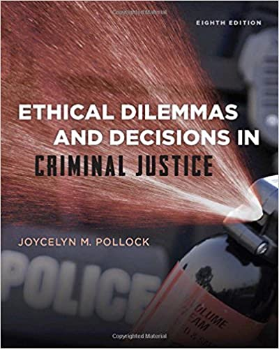 ethical dilemmas and decisions in criminal justice ethics in crime