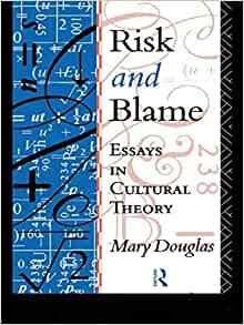 risk and blame essays in cultural theory 1992 Explored in rayner, 1992) as cultural backcloths to risk decisions and  perceptions (the fourth  (1992) risk and blame: essays in cultural theory  london:.