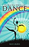 The Deaf Boy Who Could Dance, Sue Laura, 1456771485