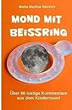 Mond Mit Beißring - Über 60 Lustige Kommentare Aus Dem Kindermund, Maike Martina Heinrich, 1493675737