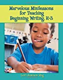 Marvelous Minilessons for Teaching Beginning Writing, K-3