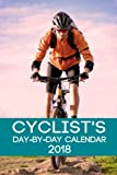Cyclist s Day-By-Day Calendar 2018: Cycling Calendar 2018 Logbook Day-by-Day Journal Record Tracker Book Planner (Cyclist Cycling Daily Calendar ... Record Book Tracker 2018 Series) (Volume 1)