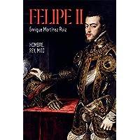 Felipe II: Hombre, rey, mito